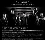 GNz-WORD NEW ALBUM 「Switching Win Back」 2013/6/19 IN STORES!!!